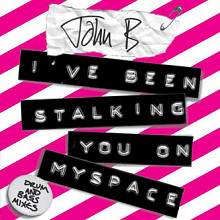 JOHN B - I'VE BEEN STALKING YOU ON MYSPACE (SIGNED WHITE LABEL PROMO) (Под заказ !!)