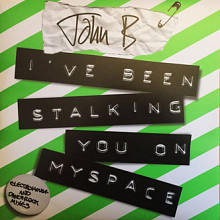 JOHN B - I'VE BEEN STALKING YOU ON MYSPACE [ELECTROHOUSE REMIXES] (Под заказ !!)