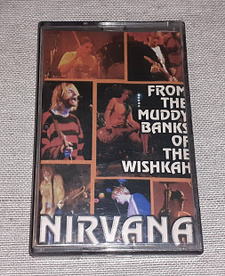 Кассета Nirvana - From The Muddy Banks Of The Wishkah