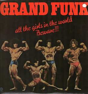 Grand Funk* ‎– All The Girls In The World Beware !!!