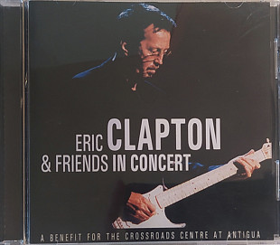 Eric Clapton & Friends- IN CONCERT: A Benefit For The Crossroads Centre At Antigua