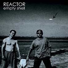 "REACTOR ""Empty Shell"""