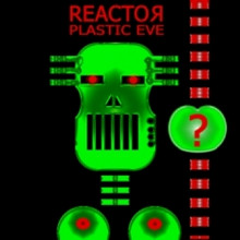 "REACTOR ""Plastic Eve"""