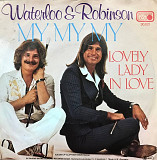 "Waterloo & Robinson - ""My My My/Lovely Lady In Love"" 7'45RPM"