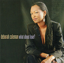 Deborah Coleman – What about love? (2004)
