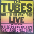 The Tubes ‎– What Do You Want From Live