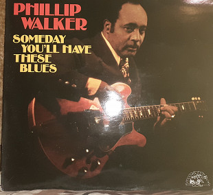 Пластинка Phillip Walker ‎– Someday You'll Have These Blues.