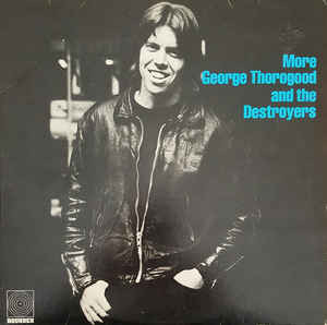 GEORGE THOROGOOD AND THE DESTROYERS More George Thorogood 1980 USA Rounder Rec. NM-\NM