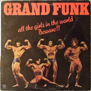 Grand Funk* ‎– All The Girls In The World Beware!!!