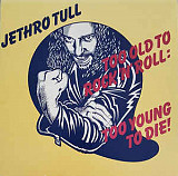 Jethro Tull ‎– Too Old To Rock N' Roll: Too Young To Die!