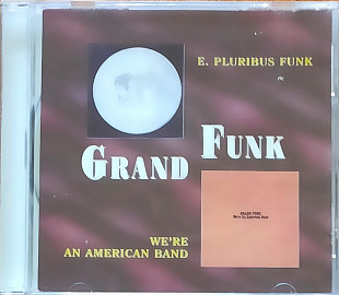 Grand Funk - E. Pluribus Funk/We're an American Band (1971/1973)