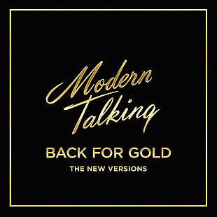 Modern Talking ‎ (Back For Gold - The New Versions) 2017. (LP). 12. Vinyl. Пластинка. Europe. S/S. З