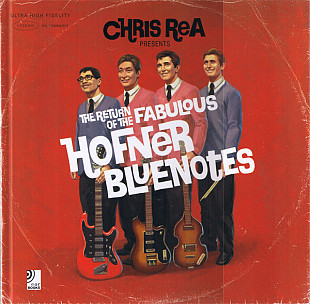 CHRIS REA Presents: THE RETURN OF THE FABULOUS HOFNER BLUENOTES