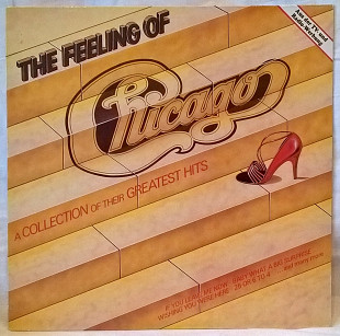 Chicago (The Feeling Of Chicago. A Collection Of Their Greatest Hits) 1969-80. Пластинка. Holland.